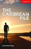 Cambridge English Readers - Ниво 1: Beginner/Elementary : The Caribbean File  - Richard MacAndrew -