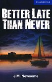 Cambridge English Readers - Ниво 5: Upper-intermediate : Better Late Than Never - J. M. Newsome -