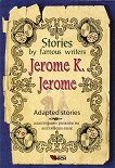 Stories by Famous Writers: Jerome K. Jerome - Adapted stories - Jerome K. Jerome -