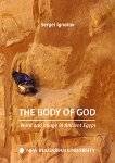The Body of God: Word and Image in Ancient Egypt - Sergei Ignatov -