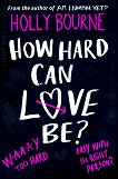 How Hard Can Love Be? - Holly Bourne -