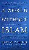 A World Without Islam - Graham E. Fuller -