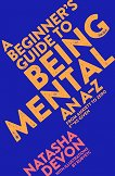 A Beginner's Guide to Being Mental - Natasha Devon -