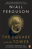 The Square and the Tower - Niall Ferguson -