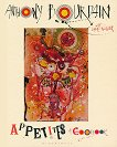 Appetites: A Cookbook - Anthony Bourdain -