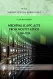 Medieval Slavic Acts from Mount Athos 1230 - 1734 - Cyril Pavlikianov -