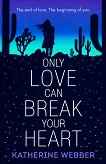 Only Love Can Break Your Heart - Katherine Webber -