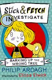 Stick & Fetch Investigate: Barking Up the Wrong Tree - Philip Ardagh -