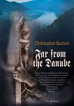 Far from the Danube - Christopher Buxton -