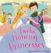Princess Time: The Twelve Dancing Princesses -