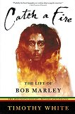Catch a Fire: The Life of Bob Marley - Timothy White -