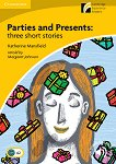 Cambridge Experience Readers - Ниво 2: Elementary/Lower Intermediate : Parties and Presents: Three short stories - Katherine Mansfield -