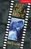 Cambridge English Readers - Ниво 1: Beginner/Elementary : Just Like a Movie - Sue Leather -
