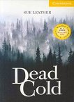Cambridge English Readers - Ниво 2: Elementary/Lower : Dead Cold - Sue Leather -