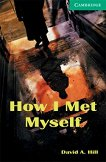 Cambridge English Readers - Ниво 3: Lower/Intermediate : How I Met Myself - David A. Hill -