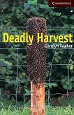 Cambridge English Readers - Ниво 6: Advanced : Deadly Harvest - Carolyn Walker - книга
