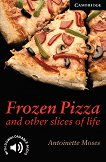 Cambridge English Readers - Ниво 6: Advanced : Frozen Pizza and Other Slices - Antoinette Moses -